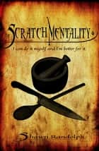 The Scratch Mentality ebook by Shawn Randolph