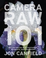 Camera RAW 101 ebook by Jon Canfield