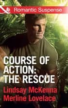 Course of Action: The Rescue: Jaguar Night / Amazon Gold (Mills & Boon Romantic Suspense) ebook by Lindsay McKenna, Merline Lovelace