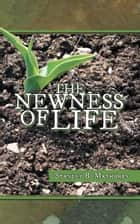 THE NEWNESS OF LIFE ebook by Stanley B. Mathurin