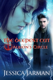 The Deepest Cut - Albion's Circle, #1 ebook by Jessica Jarman
