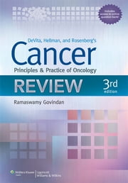 Devita, Hellman, and Rosenberg's Cancer - Principles and Practice of Oncology Review ebook by Ramaswamy Govindan