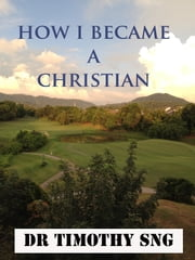 """How I Became a Christian"" ebook by Dr.Timothy Sng"