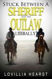 Stuck Between A Sheriff And An Outlaw - Historical Western Cowboy MFM Erotica ebook by Lovillia Hearst