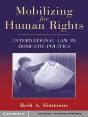 Mobilizing for Human Rights - International Law in Domestic Politics ebook by Beth A. Simmons