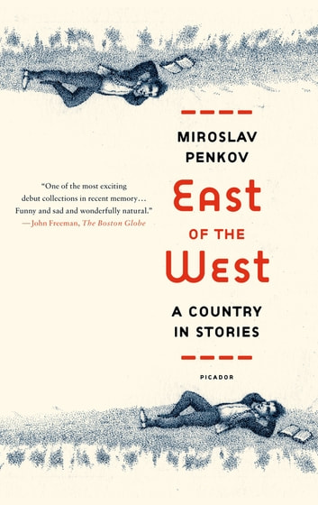 East of the West - A Country in Stories ebook by Miroslav Penkov