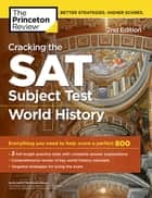Cracking the SAT Subject Test in World History, 2nd Edition - Everything You Need to Help Score a Perfect 800 ebook by Princeton Review