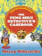 The Feng Shui Detective's Casebook ebook by Nury Vittachi