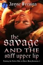 The Savage and the Stiff Upper Lip ebook by Jayne Fresina