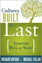 Cultures Built to Last ebook by Richard DuFour,Michael Fullan