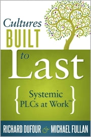 Cultures Built to Last - Systemic PLCs at Work™ ebook by Richard DuFour,Michael Fullan