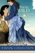 Wild Western Women Box Set ebook by Kirsten Osbourne, Callie Hutton,Caroline Clemmons, Sylvia McDaniel,Merry Farmer