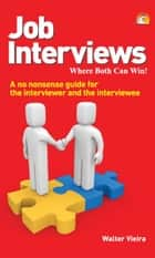 Job Interviews - A no nonsense guide for the interviewer and the interviewee ebook by WALTER VIEIRA