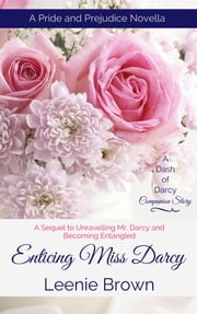 Enticing Miss Darcy - A Pride and Prejudice Novella ebook by Leenie Brown