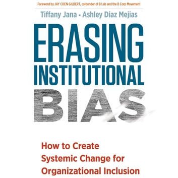 Erasing Institutional Bias - How to Create Systemic Change for Organizational Inclusion audiobook by Tiffany Jana,Ashley Diaz Mejias