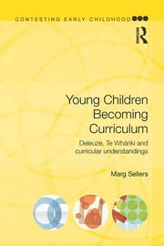 Young Children Becoming Curriculum - Deleuze, Te Whāriki and curricular understandings ebook by Marg Sellers