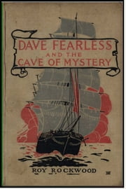 Dave Fearless and the Cave of Mystery ebook by Roy Rockwood