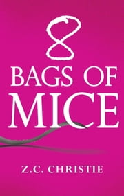 8 Bags of Mice ebook by Z.C. Christie
