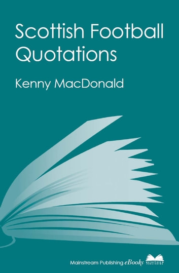 Scottish Football Quotations ebook by Kenny Macdonald