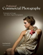 Professional Commercial Photography: Techniques and Images from Master Digital Photographers ebook by Jacobs, Lou, Jr.