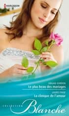 Le plus beau des mariages - La clinique de l'amour eBook by Abigail Gordon, Laurie Paige