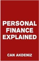 Personal Finance Explained ebook by Can Akdeniz