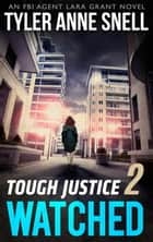 Tough Justice: Watched (Part 2 Of 8) (Tough Justice, Book 2) eBook by Tyler Anne Snell