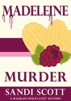 Madeleine Murder: A Seagrass Sweets Cozy Mystery (Book 3) - Seagrass Sweets Cozy Mystery ebook by Sandi Scott