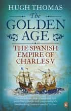 The Golden Age - The Spanish Empire of Charles V eBook by Hugh Thomas