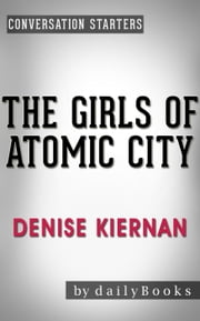 The Girls of Atomic City: by Denise Kiernan | Conversation Starters - Daily Books ebook by Daily Books