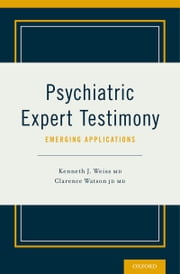 Psychiatric Expert Testimony: Emerging Applications ebook by Kenneth J. Weiss,Clarence Watson