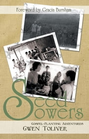 Seed Sowers - Gospel-Planting Adventures ebook by Gwen Toliver