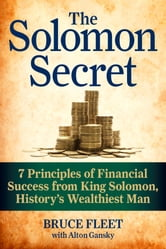 The Solomon Secret - 7 Principles of Financial Success from King Solomon, History's Wealthiest Man ebook by Bruce Fleet