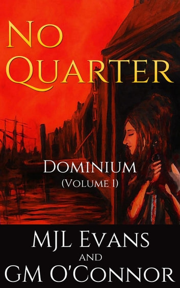 No Quarter: Dominium - Volume 1 - No Quarter: Dominium, #1 ebook by MJL Evans,GM O'Connor