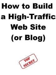 How to Build a High-Traffic Web Site (or Blog) ebook by Steve Pavlina,Joe Abraham