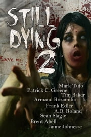 Still Dying 2 - Dying Days, #2 ebook by Armand Rosamilia,Mark Tufo,Patrick C. Greene,Tim Baker,Brent Abell,Sean Slagle,A.D. Roland,Jaime Johnesee,Frank Edler