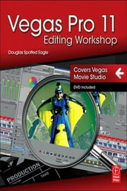 Vegas Pro 11 Editing Workshop ebook by Douglas Spotted Eagle