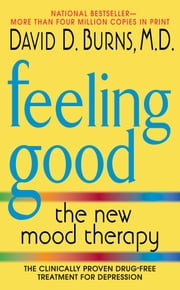 Feeling Good - The New Mood Therapy ebook by David D. Burns, M.D.