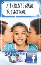 A Parents Guide to Facebook ebook by Gerard Strong