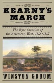 Kearny's March - The Epic Creation of the American West, 1846-1847 ebook by Winston Groom