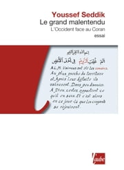 Le Grand malentendu - L'Occident face au Coran ebook by Youssef SEDDIK
