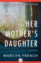 Her Mother's Daughter ebook by Marilyn French