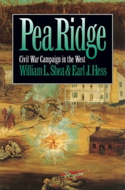 Pea Ridge - Civil War Campaign in the West ebook by William L. Shea,Earl J. Hess