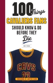 100 Things Cavaliers Fans Should Know & Do Before They Die ebook by Bob Finnan,Austin Carr
