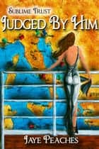 Judged by Him ebook by Jaye Peaches