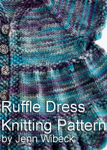 Ruffle Dress Baby Knitting Pattern ebook by Jenn Wisbeck