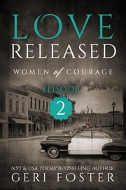 Love Released: Women of Courage, Episode Two ebook by Geri Foster