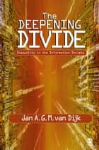 The Deepening Divide - Inequality in the Information Society ebook by Professor Jan A G M van Dijk