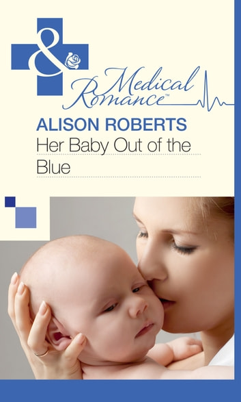 Her Baby Out of the Blue (Mills & Boon Medical) ebook by Alison Roberts
