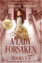 A Lady Forsaken Box Set - (Books 1-5) ebook by Christina McKnight